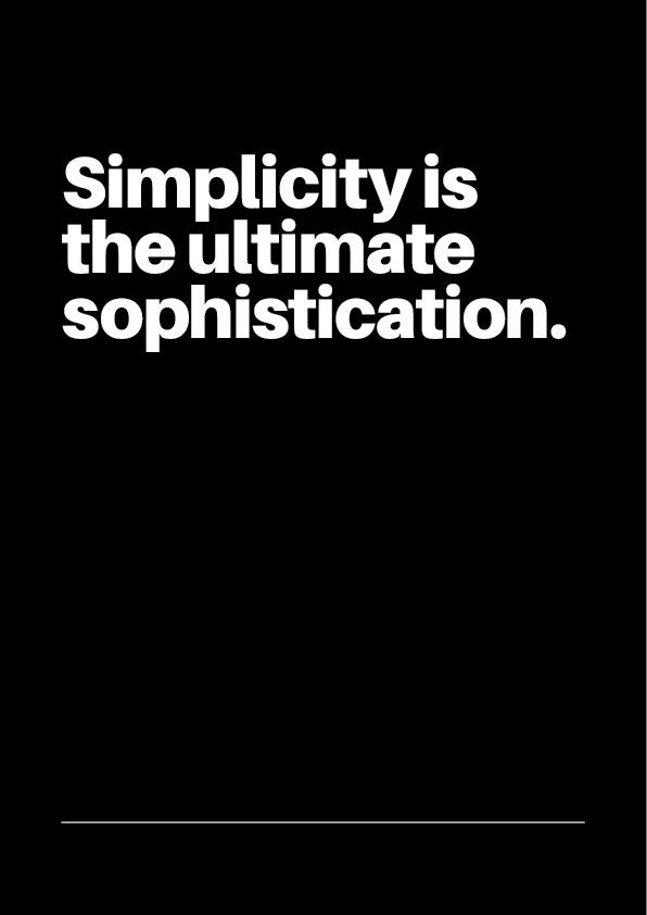 """Simplicity is the ultimate sophistication""—Steve Jobs 