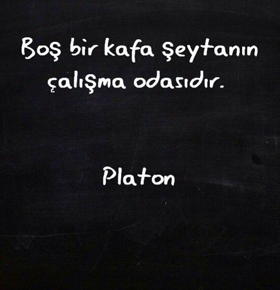 Boş bir kafa Şeytanın çalışma odasıdır... Platon.