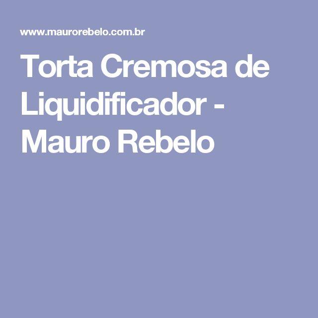 Torta Cremosa de Liquidificador - Mauro Rebelo