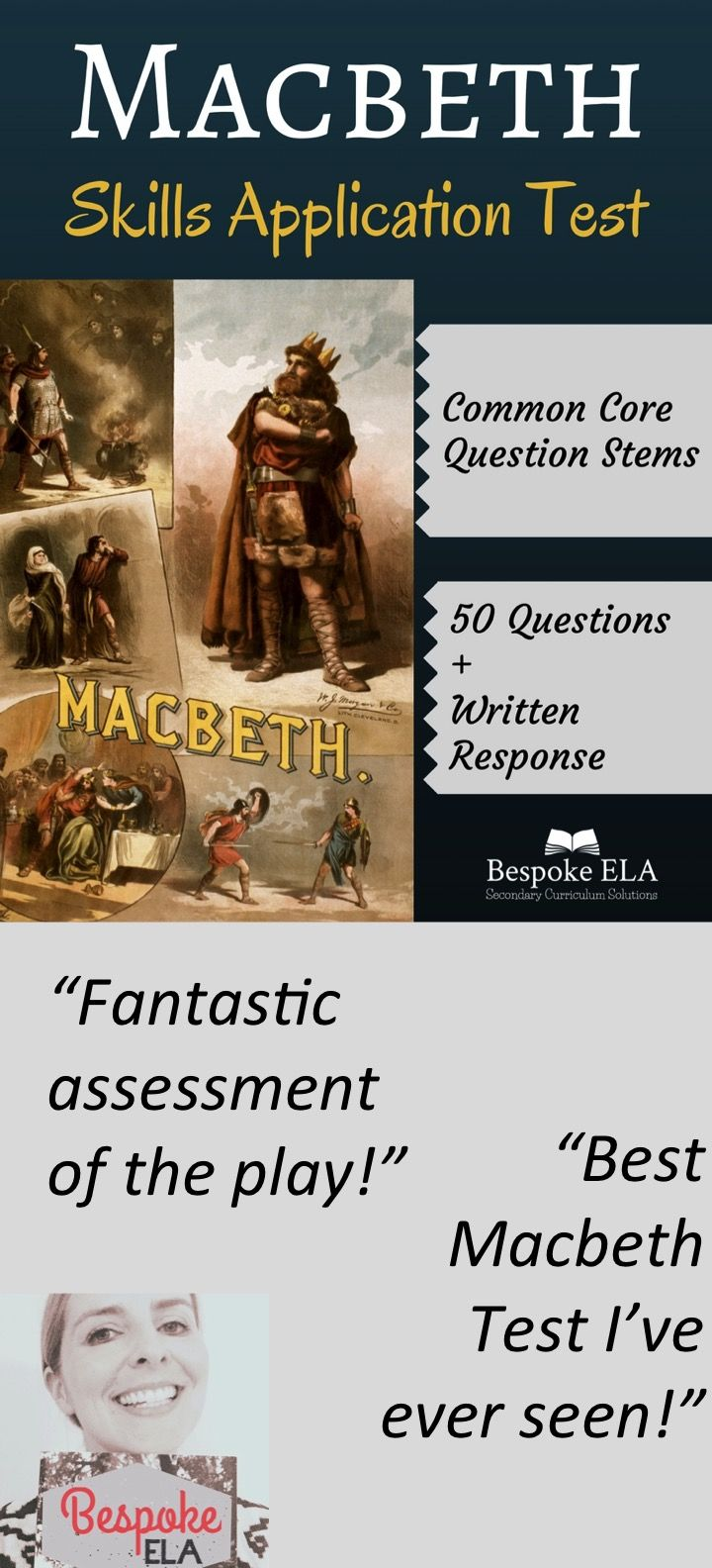 This product by Bespoke ELA uses COMMON CORE Question Stems to assess The Tragedy of Macbeth by William Shakespeare. There are 50 multiple-choice/ matching questions and a written response that address all Acts of the play across various close-reading/ analysis/ interpretation skills. It's a great test to wrap-up the unit for Secondary ELA.