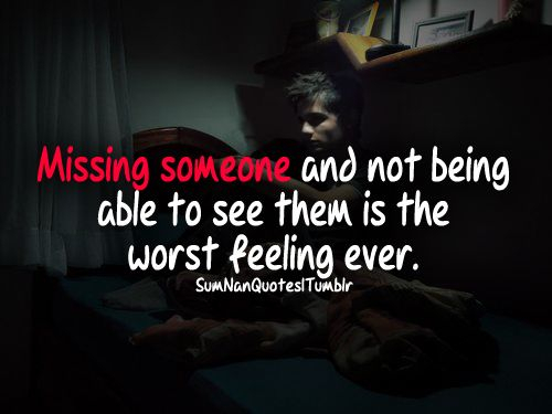 Missing Someone & Not Being Able To See Them Is The Worst