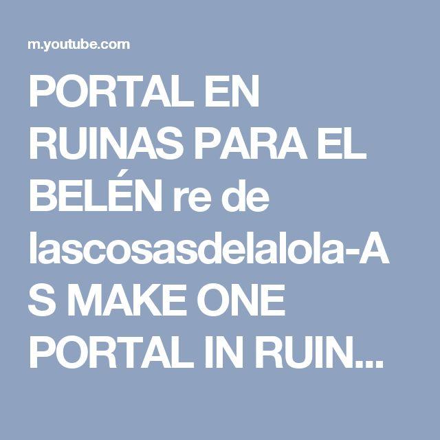 PORTAL EN RUINAS PARA EL BELÉN re de lascosasdelalola-AS MAKE ONE PORTAL IN RUINS FOR THE BETHLEHEM - YouTube