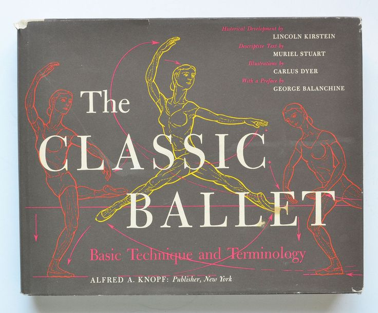The classic ballet : basic technique and terminology! historical development by Lincoln Kirstein ; descriptive text by Muriel Stuart ; illustrations by Carlus Dyer ; with a preface by George Balanchine.