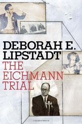 The Eichmann Trial by Deborah Lipstadt