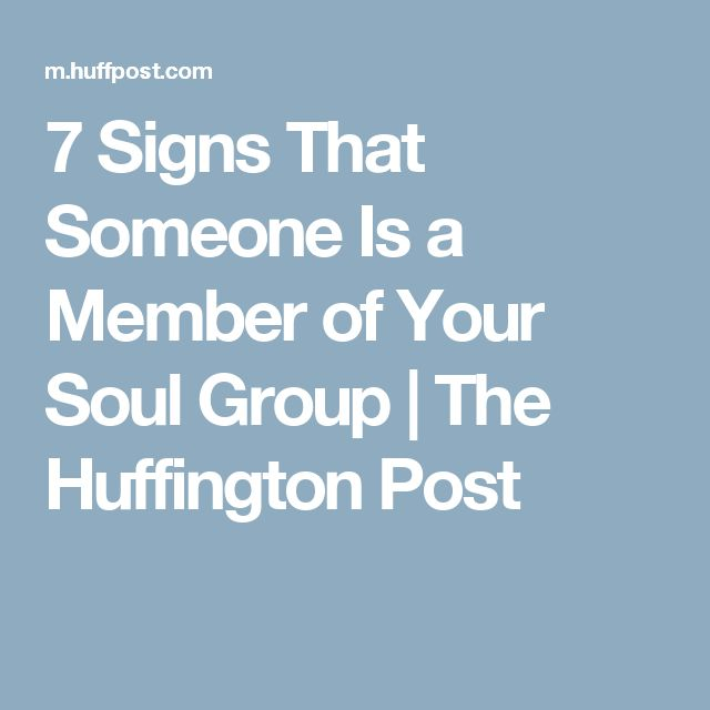 7 Signs That Someone Is a Member of Your Soul Group | The Huffington Post
