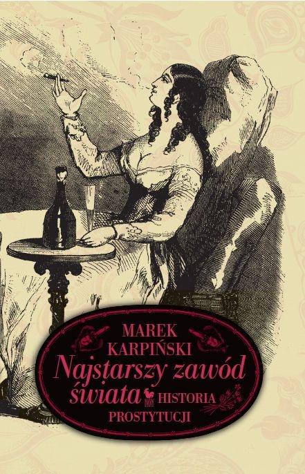 """""""Najstarszy zawód świata. Historia prostytucji"""" Marek Karpiński Published by Wydawnictwo Iskry 2010"""