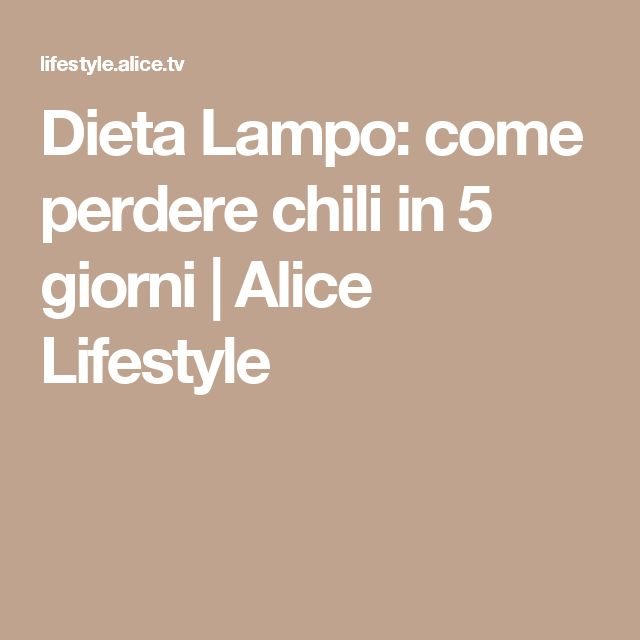 Dieta Lampo: come perdere chili in 5 giorni | Alice Lifestyle
