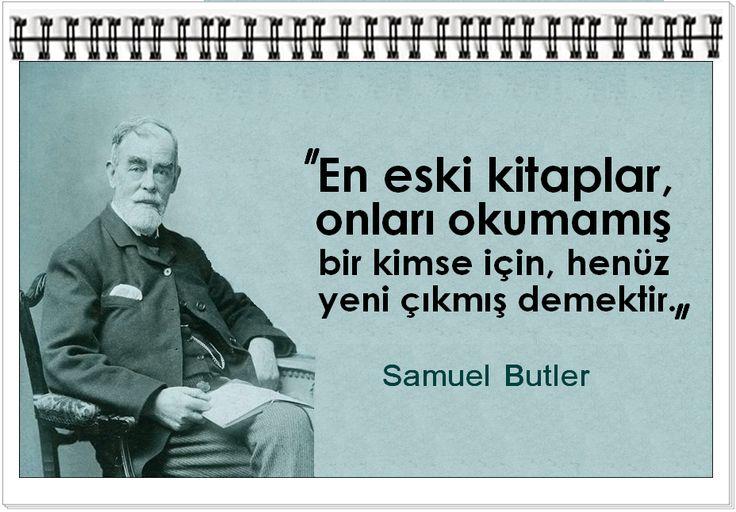 En eski kitaplar,onları okumamış bir kimse için, henüz yeni çıkmış demektir. -Samuel Butler