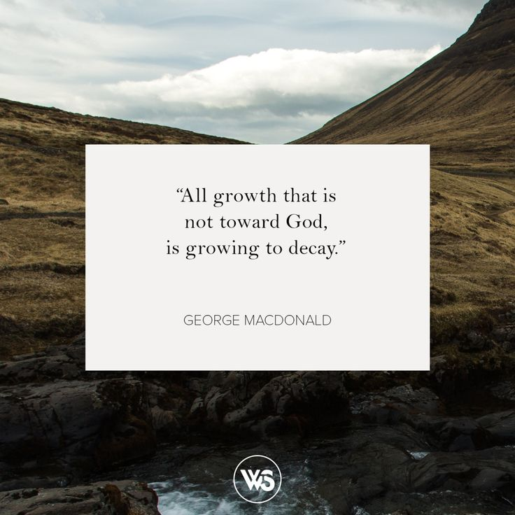 "walkthesame: "" ""All growth that is not toward God, is growing to decay."" - George MacDonald #WTSInspire """