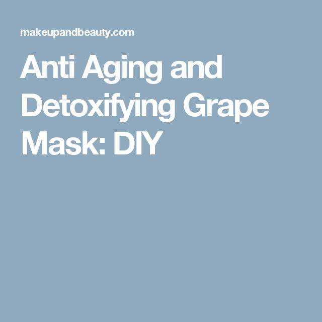 Anti Aging and Detoxifying Grape Mask: DIY