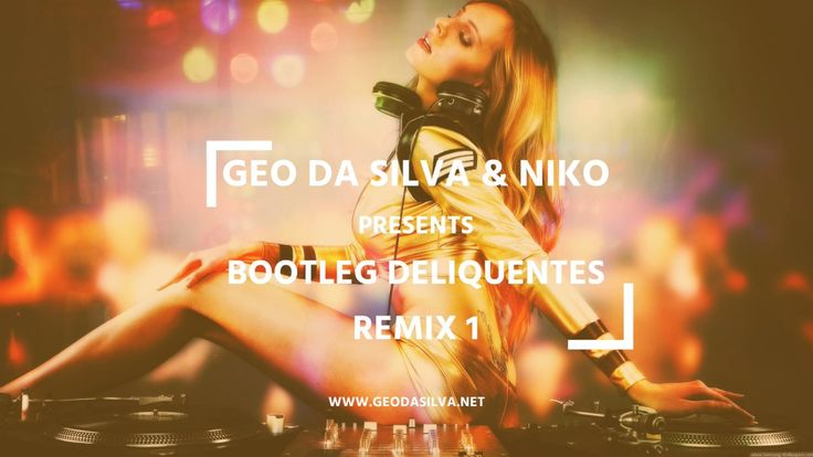 Geo Da Silva & Niko - Bootleg Deliquentes Remix 1