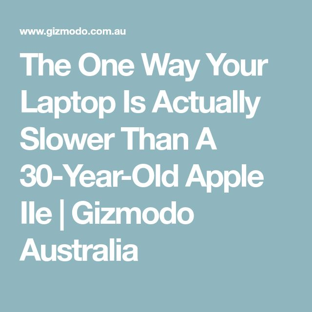 The One Way Your Laptop Is Actually Slower Than A 30-Year-Old Apple IIe | Gizmodo Australia