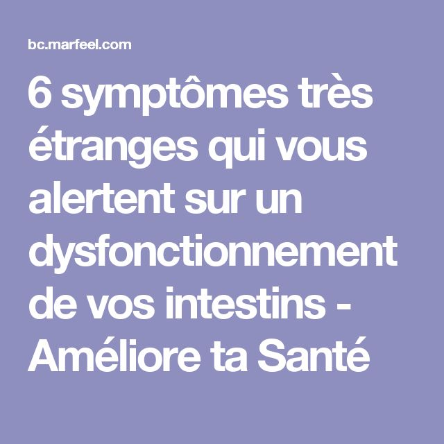 6 symptômes très étranges qui vous alertent sur un dysfonctionnement de vos intestins - Améliore ta Santé