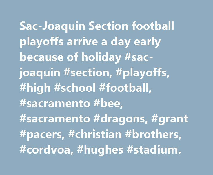 Sac-Joaquin Section football playoffs arrive a day early because of holiday #sac-joaquin #section, #playoffs, #high #school #football, #sacramento #bee, #sacramento #dragons, #grant #pacers, #christian #brothers, #cordvoa, #hughes #stadium. http://real-estate.nef2.com/sac-joaquin-section-football-playoffs-arrive-a-day-early-because-of-holiday-sac-joaquin-section-playoffs-high-school-football-sacramento-bee-sacramento-dragons-grant-pacers-christia/  # Second season arrives early in…