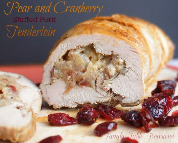 {Pear and Cranberry} Stuffed Pork Tenderloin Recipe - Family Table Treasures, from @ncrock70
