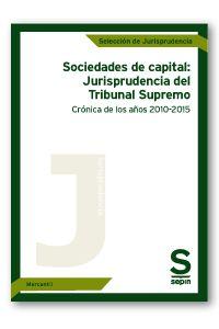Sociedades de capital: jurisprudencia del Tribunal Supremo: crónica de los años 2010-2015