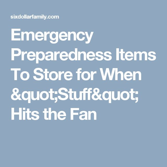 "Emergency Preparedness Items To Store for When ""Stuff"" Hits the Fan"