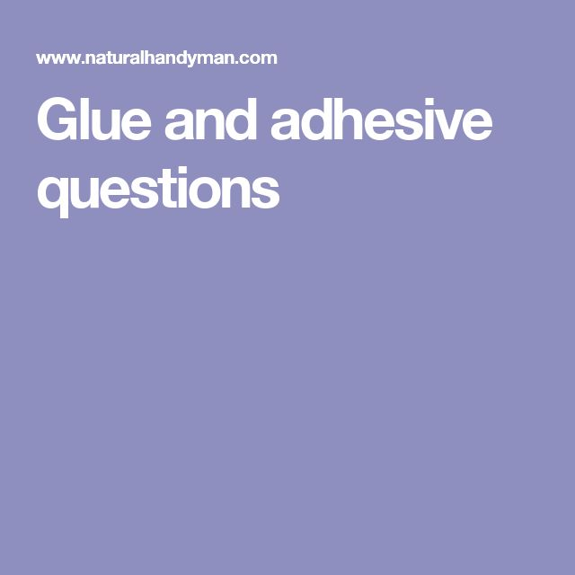 Glue and adhesive questions