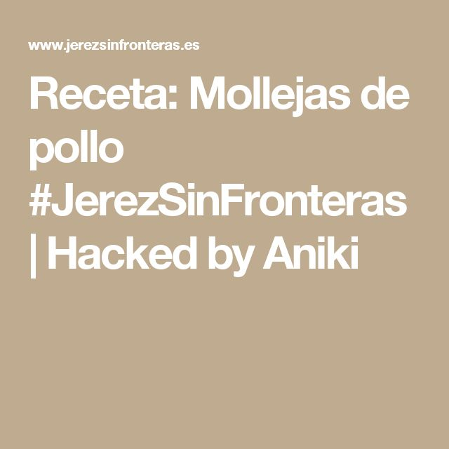 Receta: Mollejas de pollo #JerezSinFronteras | Hacked by Aniki