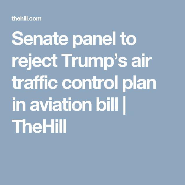 Senate panel to reject Trumpu0027s air traffic control plan in - control plan