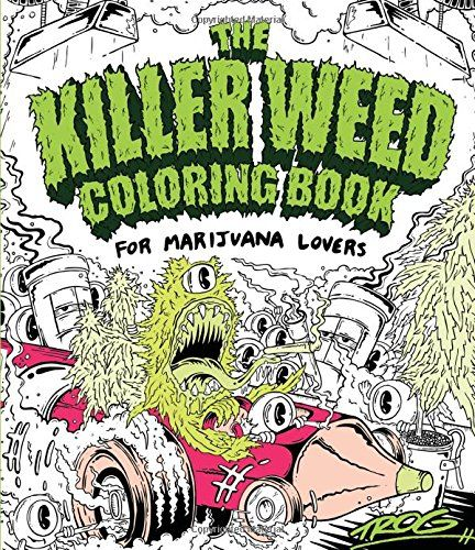 The Killer Weed Coloring Book For Marijuana Lovers By TROG