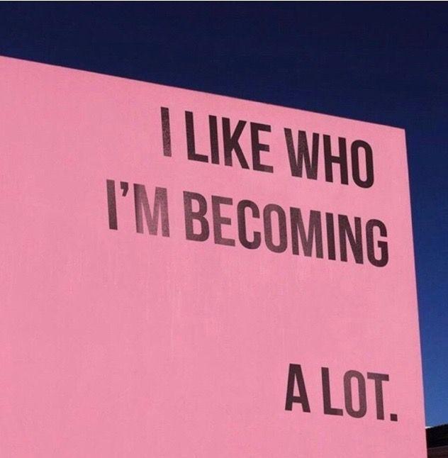 I like who I'm becoming a lot. – #affirmations #im…