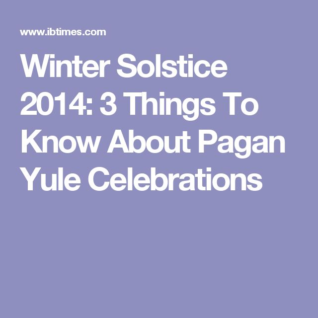 Winter Solstice 2014: 3 Things To Know About Pagan Yule Celebrations