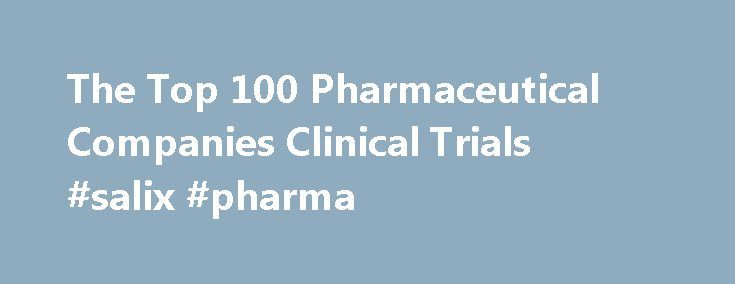 The Top 100 Pharmaceutical Companies Clinical Trials #salix #pharma http://pharmacy.remmont.com/the-top-100-pharmaceutical-companies-clinical-trials-salix-pharma/  #top 100 pharma companies # The Top 100 Pharmaceutical Companies Clinical Trials Traumatic coagulopathy is frequent and is an independent risk factor of mortality. Its detection mainly relies upon classic biological test like the prothrombin time and the international normaliezd ratio (INR). These tests are not available at the…