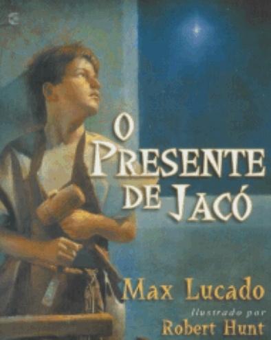 Livro O Presente de Jacó (Max Lucado)  http://livros.gospelmais.com.br/livro-o-presente-de-jaco-max-lucado.html