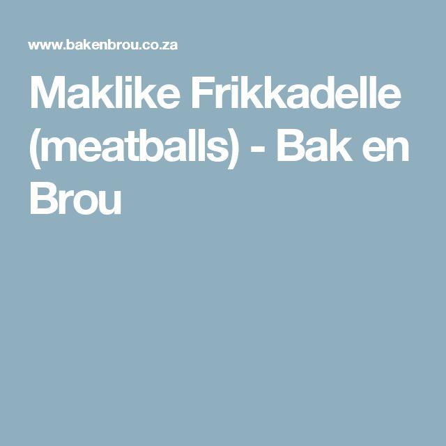 Maklike Frikkadelle (meatballs) - Bak en Brou