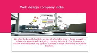 We offer the beautiful website design at affordable prices. Rudra innovative software is reputed web designing company in India & USA. We create a custom web design for any types of business. It helps to improve your online business.