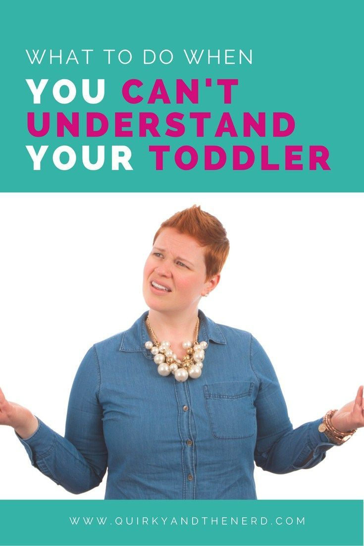 What should you do when you can't understand what a toddler is trying to tell you? Here are four things to do when you can't understand toddler language. quirkyandthenerd.com