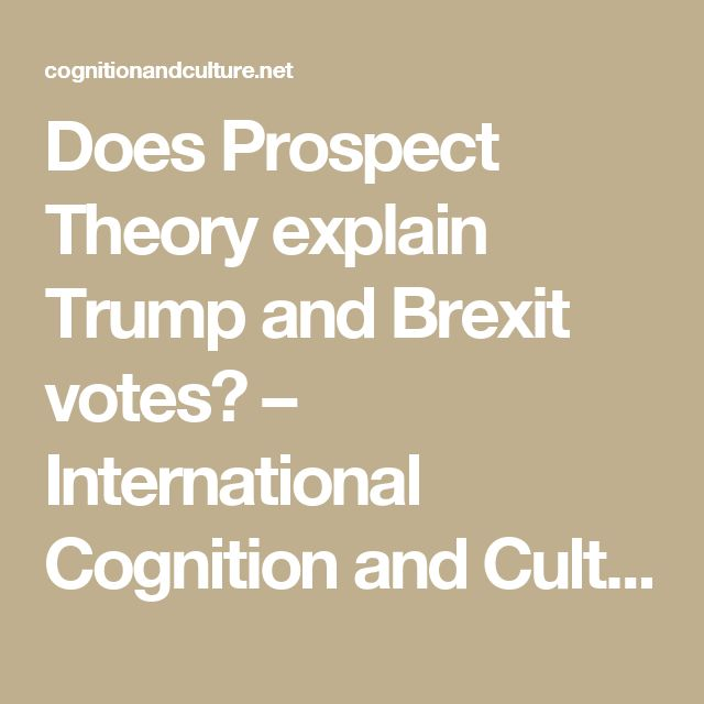 Does Prospect Theory explain Trump and Brexit votes? – International Cognition and Culture Institute