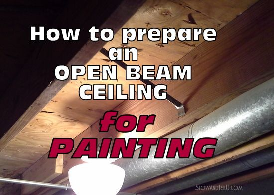 5 tips on How to Prepare an Open Beam Ceiling for Painting | Stow&TellU
