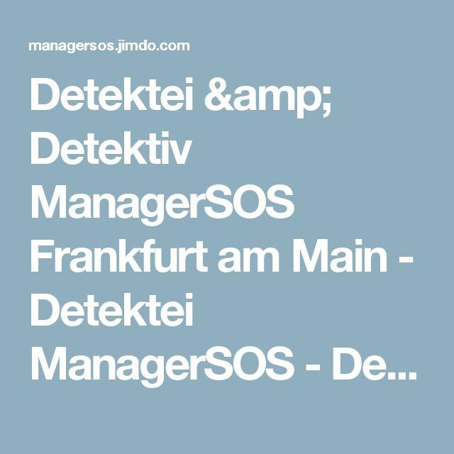 Detektei  & Detektiv ManagerSOS Frankfurt am Main - Detektei ManagerSOS - Detektiv - Privatdetektiv - Wirtschaftsdetektiv International
