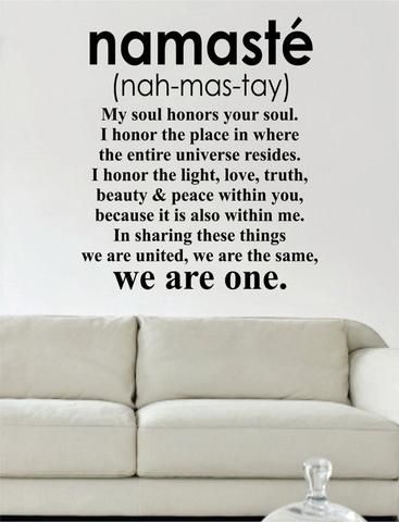 Namaste Definition The latest in home decorating. Beautiful wall vinyl decals, that are simple to apply, are a great accent piece for any room, come in an array of colors, and are a cheap alternative