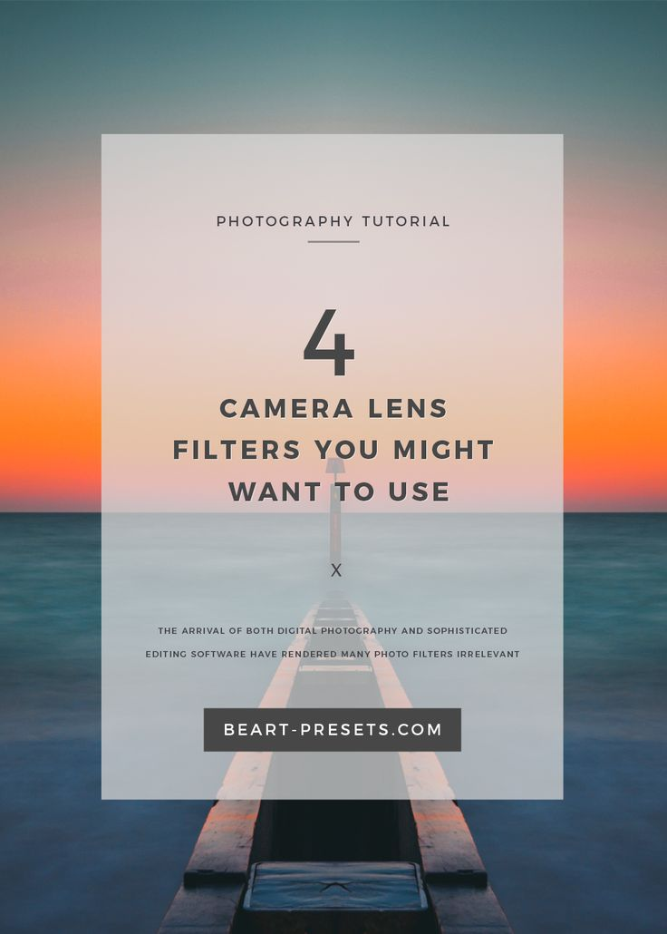 4 CAMERA LENS FILTERS YOU MIGHT WANT TO USE  https://www.beart-presets.com/blog/filters-for-camera-lenses