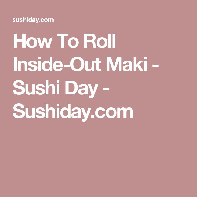 How To Roll Inside-Out Maki - Sushi Day - Sushiday.com
