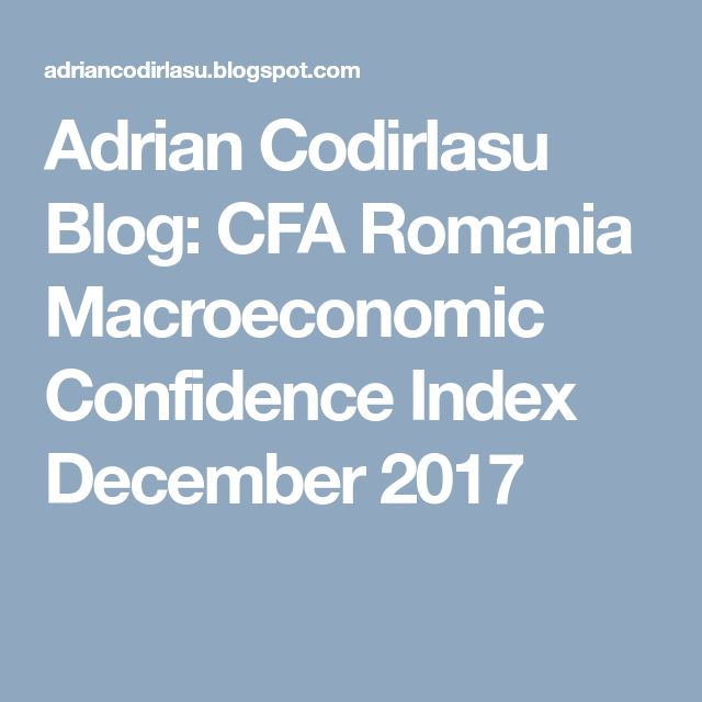 Adrian Codirlasu Blog: CFA Romania Macroeconomic Confidence Index December 2017