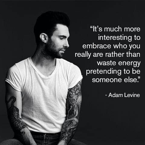 Adam Levine quotes.  Oh, Adam, so wise!