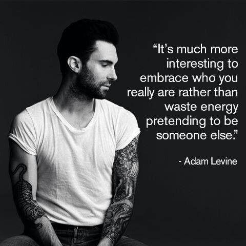 Adam Levine quotes.  Oh, Adam, so wise!