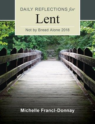 Not By Bread Alone 2018 - Prayerfully journey through Lent with Michelle Francl-Donnay's fresh and meaningful reflections on the daily Mass readings. In just minutes per day, the insightful meditations of Not by Bread Alone can deepen your experience of this solemn season of prayer and penance and prepare you to participate more fully in the joy of the great Easter mystery.