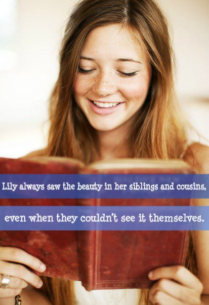 Lily always saw the beauty in her siblings and cousins, even when they couldn't see it themselves. Submitted by: anon