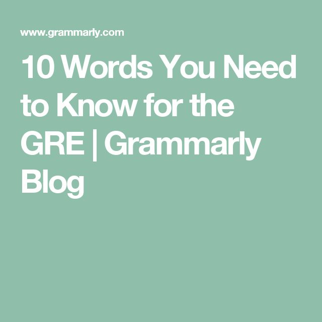 10 Words You Need to Know for the GRE | Grammarly Blog