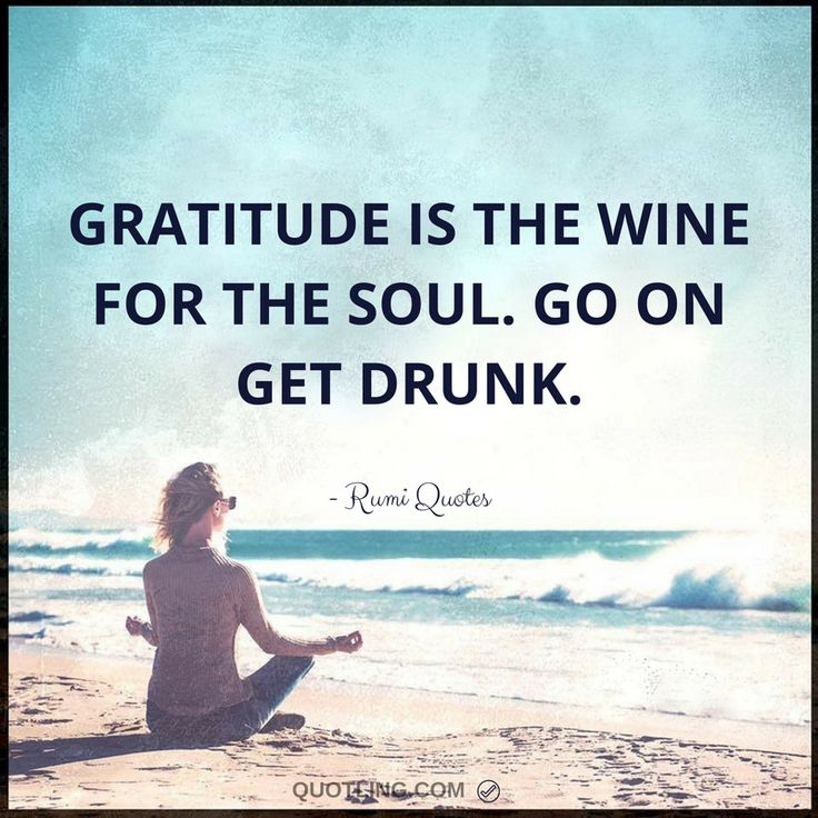Rumi Quotes | Gratitude is the wine for the soul. Go on get drunk.