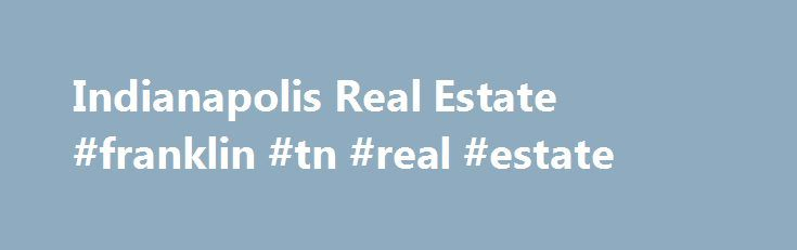Indianapolis Real Estate #franklin #tn #real #estate http://realestate.remmont.com/indianapolis-real-estate-franklin-tn-real-estate/  #indianapolis real estate # Indianapolis Homes for Sale More AboutIndianapolis Real Estate When it comes to attractions – no matter what age, no matter what interests – Indianapolis truly has...The post Indianapolis Real Estate #franklin #tn #real #estate appeared first on Real Estate.