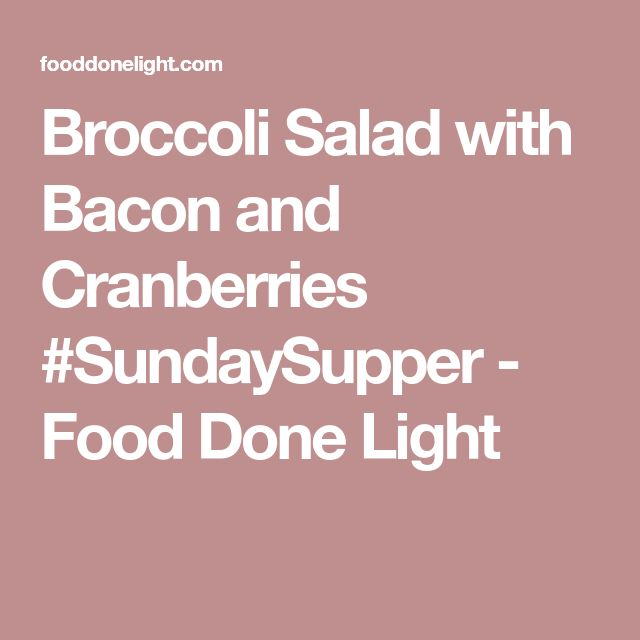 Broccoli Salad with Bacon and Cranberries #SundaySupper - Food Done Light