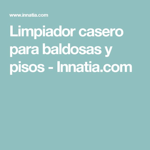 Limpiador casero para baldosas y pisos - Innatia.com