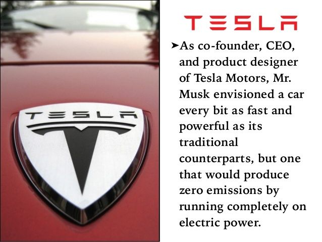 ➤As co-founder, CEO,  and product designer  of Tesla Motors, Mr.  Musk envisioned a car  every bit as fast and  powerful as its...