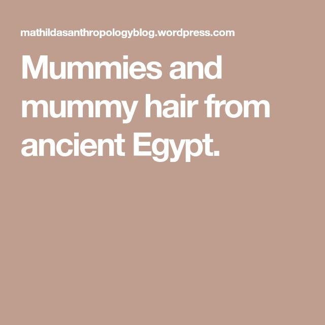 Mummies and mummy hair from ancient Egypt.